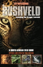 The Bushveld 2nd Ed.: A South African Field Guide, Including the Kruger Lowveld by Lee Gutteridge