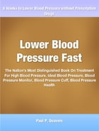 Lower Blood Pressure Fast: The Nation's Most Distinguished Book On Treatment For High Blood Pressure, Ideal Blood Pressure, Blo by Paul Deavers