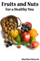Fruits and Nuts for a Healthy You: Martha Vincent by Margot Mendelli