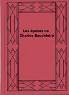 Les épaves de Charles Baudelaire by Charles Baudelaire