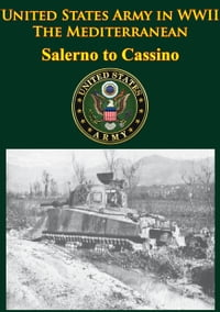 United States Army In WWII - The Mediterranean - Salerno To Cassino: [Illustrated Edition]