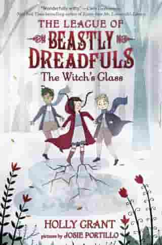 League of Beastly Dreadfuls #3: The Witch's Glass by Holly Grant