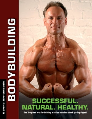 Bodybuilding - Successful. Natural. Healthy.: The drug-free way for building massive muscles and getting ripped! by Berend Breitenstein