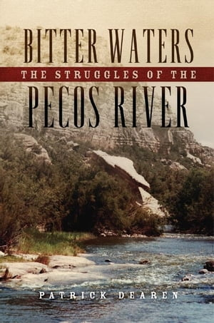 Bitter Waters The Struggles of the Pecos River