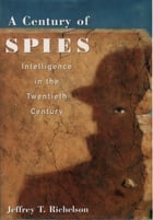 A Century of Spies:Intelligence in the Twentieth Century: Intelligence in the Twentieth Century