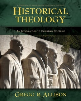 Book Historical Theology: An Introduction to Christian Doctrine by Gregg Allison