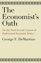 The Economist's Oath: On the Need for and Content of Professional Economic Ethics by George F. DeMartino