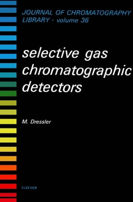 Book Selective Gas Chromatographic Detectors by Dressler, M.
