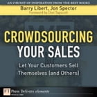 Crowdsourcing Your Sales: Let Your Customers Sell Themselves (and Others) by Barry Libert