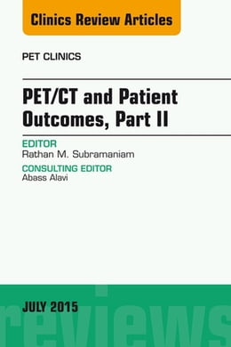 Book PET/CT and Patient Outcomes, Part II, An Issue of PET Clinics, E-Book by Rathan Subramaniam, MD, PhD, MPH