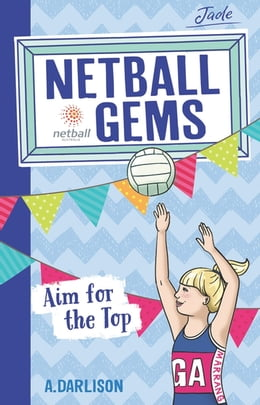 Book Netball Gems 5: Aim for the Top by Aleesah Darlison
