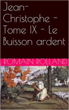 Jean-Christophe - Tome IX - Le Buisson ardent by Romain Rolland