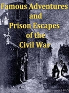 Famous Adventures and Prison Escapes of the Civil War by George Washington Cable, Editor
