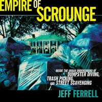Empire of Scrounge: Inside the Urban Underground of Dumpster Diving, Trash Picking, and Street…