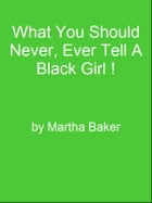 What You Should Never, Ever Tell A Black Girl ! by Editorial Team Of MPowerUniversity.com
