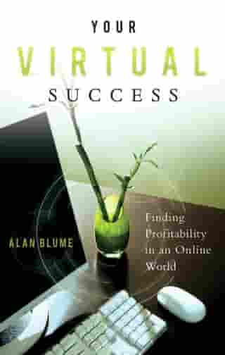 Your Virtual Success: Finding Profitability in an Online World by Alan Blume