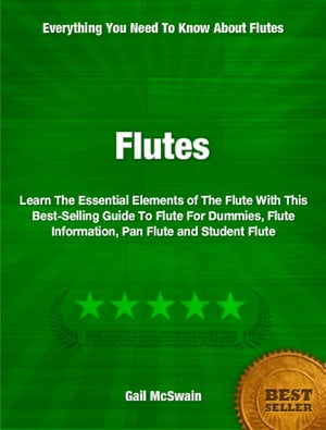 Flutes Learn The Essential Elements of The Flute With This Best-Selling Guide To Flute For Dummies,  Flute Information,  Pan Flute and Student Flute