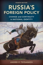 Russia's Foreign Policy: Change and Continuity in National Identity by Andrei P. Tsygankov