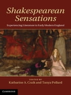 Shakespearean Sensations: Experiencing Literature in Early Modern England