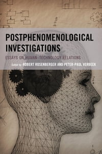 Postphenomenological Investigations: Essays on Human–Technology Relations
