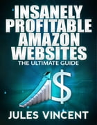 Insanely Profitable Amazon Websites: Ultimate Guide by Jules Vincent