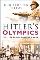 Hitler's Olympics: The 1936 Berlin Olympic Games by Christopher Hilton