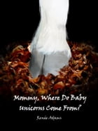 Mommy, Where Do Baby Unicorns Come From? by Renee Adams