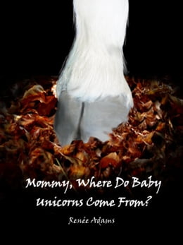 Book Mommy, Where Do Baby Unicorns Come From? by Renee Adams