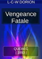 VENGEANCE FATALE by LOUIS-CHARLES WILFRID DORION