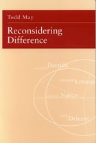 Reconsidering Difference: Nancy, Derrida, Levinas, Deleuze by Todd May