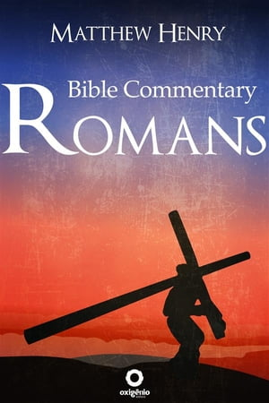 Romans - Bible Commentary by Matthew Henry