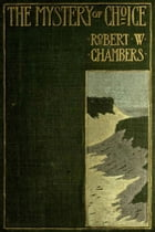 The Mystery of Choice by Robert W. Chambers