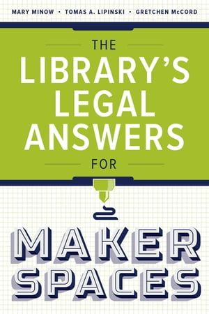 The Library?s Legal Answers for Makerspaces