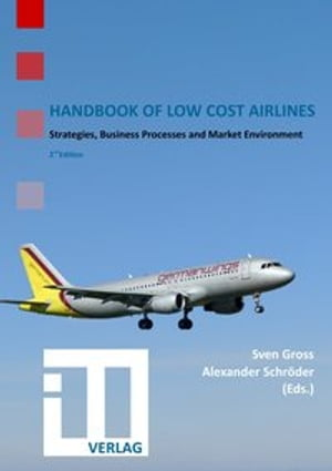 Handbook of Low Cost Airlines: Strategies, Business Processes and Market Environment