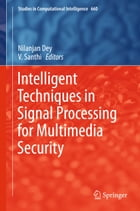 Intelligent Techniques in Signal Processing for Multimedia Security by Nilanjan Dey