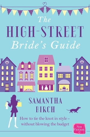 The High-Street Bride?s Guide: How to Plan Your Perfect Wedding On A Budget