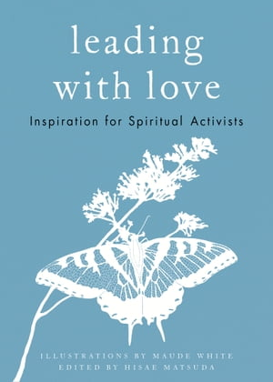 Leading with Love: Inspiration for Spiritual Activists by Hisae Matsuda