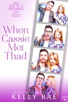 When Cassie Met Thad: One Day at a Wedding by Kelly Rae