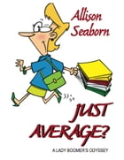 Just Average: A Lady Boomers Odyssey by Allison Seaborn