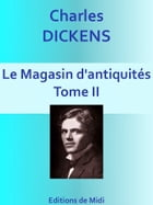 Le Magasin d'antiquités - Tome II: Edition Intégrale by Charles DICKENS