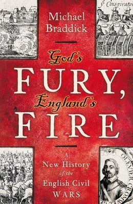 Book God's Fury, England's Fire: A New History of the English Civil Wars by Michael Braddick
