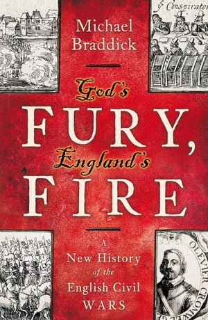 God's Fury,  England's Fire A New History of the English Civil Wars