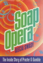 Soap Opera: The Inside Story of Procter & Gamble by Alecia Swasy
