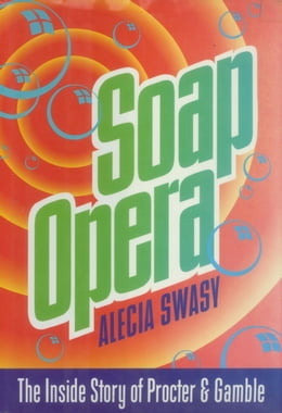 Book Soap Opera: The Inside Story of Procter & Gamble by Alecia Swasy