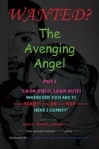 The Avenging Angel Part I: Look Out!Look Out!WHEREVER YOU ARE!READY OR NOT HERE I COME by Andrew Matthew Spangler