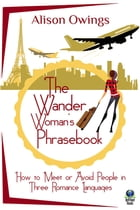 The Wander Woman's Phrasebook: How to Meet or Avoid People in Three Romance Languages by Alison Owings