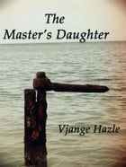 The Master's Daughter by Vjange Hazle