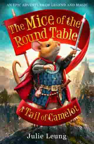 The Mice of the Round Table 1: A Tail of Camelot: 1. A Tail of Camelot by Julie Leung