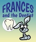 Frances and the Dentist: Children's Books and Bedtime Stories For Kids Ages 3-8 for Early Reading by Jupiter Kids