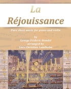 La Réjouissance Pure sheet music for piano and violin by George Frideric Handel arranged by Lars Christian Lundholm by Pure Sheet music
